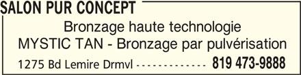Salon Pur Concept (819-473-9888) - Annonce illustrée======= - SALON PUR CONCEPT SALON PUR CONCEPT Bronzage haute technologie MYSTIC TAN - Bronzage par pulvérisation 819 473-9888 1275 Bd Lemire Drmvl -------------