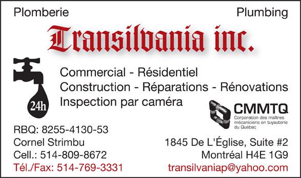 Plomberie Transilvania Inc (514-769-3331) - Annonce illustrée======= - Plomberie Plumbing Tran-ilvania inc. Commercial - Résidentiel Construction - Réparations - Rénovations Inspection par caméra 24h CMMTQ Corporation des maîtres mécaniciens en tuyauterie du Québec RBQ: 8255-4130-53 Cornel Strimbu 1845 De L'Église, Suite #2 Cell.: 514-809-8672 Montréal H4E 1G9 Tél./Fax: 514-769-3331