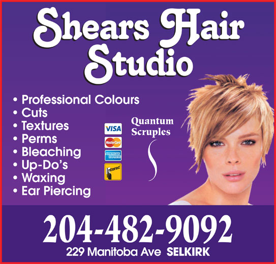 Shears Hair Studio (204-482-9092) - Display Ad - 204-482-9092 229 Manitoba Ave SELKIRK Textures Bleaching Up-Do s Scruples Ear Piercing Professional Colours Waxing Cuts Quantum Perms
