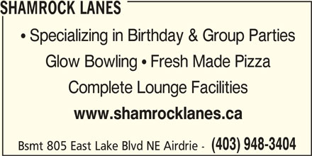 Shamrock Lanes (403-948-3404) - Display Ad - SHAMROCK LANES  Specializing in Birthday & Group Parties Glow Bowling  Fresh Made Pizza Complete Lounge Facilities www.shamrocklanes.ca (403) 948-3404 Bsmt 805 East Lake Blvd NE Airdrie -