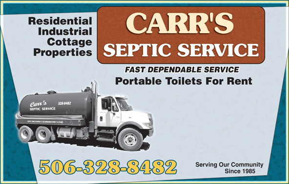 Carr's Septic Service (506-328-8482) - Display Ad - Residential Industrial Cottage Properties FAST DEPENDABLE SERVICEFAST DEP Portable Toilets For RentePortabl Serving Our Community Since 1985 506-328-8482