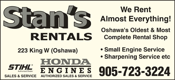 Stan's Rentals (905-723-3224) - Display Ad - We Rent Almost Everything! Oshawa's Oldest & Most Complete Rental Shop Small Engine Service 223 King W (Oshawa) Sharpening Service etc 905-723-3224 AUTHORIZED SALES & SERVICE SALES & SERVICE Authorized Dealer