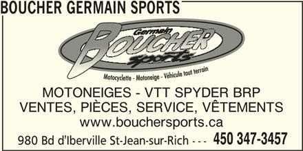 Boucher Germain Sports (450-347-3457) - Annonce illustrée======= - BOUCHER GERMAIN SPORTS MOTONEIGES - VTT SPYDER BRP VENTES, PIÈCES, SERVICE, VÊTEMENTS www.bouchersports.ca 450 347-3457 980 Bd d'Iberville St-Jean-sur-Rich ---