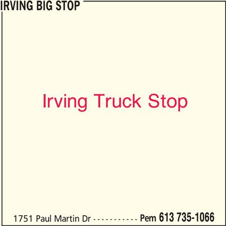 Irving (613-735-1066) - Display Ad - 1751 Paul Martin Dr ----------- IRVING BIG STOP Pem 613 735-1066 Irving Truck Stop
