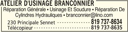 Atelier D'Usinage Branconnier (819-737-8634) - Annonce illustrée======= - ATELIER D'USINAGE BRANCONNIER Réparation Générale   Usinage Et Soudure   Réparation De -------------- 819 737-8634 230 Principale Sennet ------------------------ 819 737-8635 Télécopieur ATELIER D'USINAGE BRANCONNIER