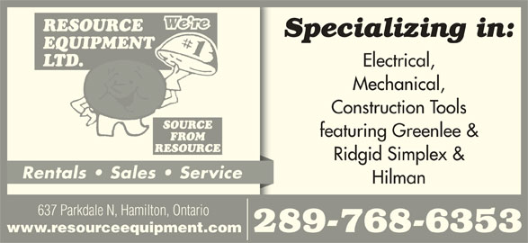 Resource Equipment Ltd (905-544-9544) - Display Ad - We re Specializing in: Electrical, Mechanical, Construction Tools featuring Greenlee & Ridgid Simplex & Rentals   Sales   Service Hilman 637 Parkdale N, Hamilton, Ontario 289-768-6353 www.resourceequipment.com
