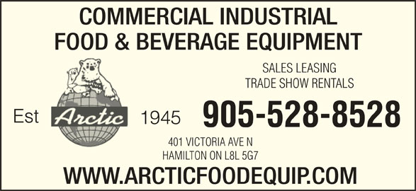 Arctic Refrigeration & Equipment (1-855-412-0163) - Display Ad - COMMERCIAL INDUSTRIAL FOOD & BEVERAGE EQUIPMENT SALES LEASING TRADE SHOW RENTALS Est 1945 905-528-8528 401 VICTORIA AVE N HAMILTON ON L8L 5G7 WWW.ARCTICFOODEQUIP.COM