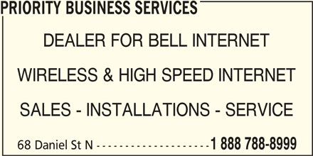 Priority Business Services (1-888-788-8999) - Display Ad - PRIORITY BUSINESS SERVICES DEALER FOR BELL INTERNET WIRELESS & HIGH SPEED INTERNET SALES - INSTALLATIONS - SERVICE 68 Daniel St N -------------------- 1 888 788-8999