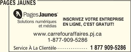 Groupe Pages Jaunes (1-877-909-5286) - Annonce illustrée======= - PAGES JAUNES INSCRIVEZ VOTRE ENTREPRISE Solutions numériques EN LIGNE, C'EST GRATUIT! et médias www.carrefouraffaires.pj.ca 1-877-909-5286 1 877 909-5286 Service À La Clientèle---------------