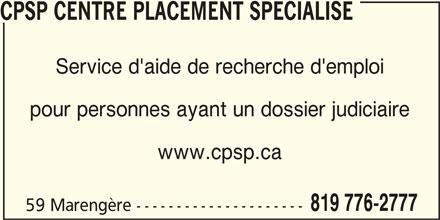 CPSP Centre Placement Spécialisé (819-776-2777) - Annonce illustrée======= - CPSP CENTRE PLACEMENT SPECIALISE Service d'aide de recherche d'emploi pour personnes ayant un dossier judiciaire www.cpsp.ca 819 776-2777 59 Marengère ---------------------