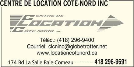 Centre de Location Côte-Nord Inc (418-296-9691) - Annonce illustrée======= - CENTRE DE LOCATION COTE-NORD INC Téléc.: (418) 296-9400 www.locationcotenord.ca 418 296-9691 174 Bd La Salle Baie-Comeau --------
