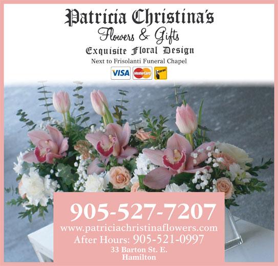 Patricia Christina's Flowers (905-527-7207) - Display Ad - Next to Frisolanti Funeral Chapel www.patriciachristinaflowers.com After Hours: 905-521-0997 33 Barton St. E. Hamilton