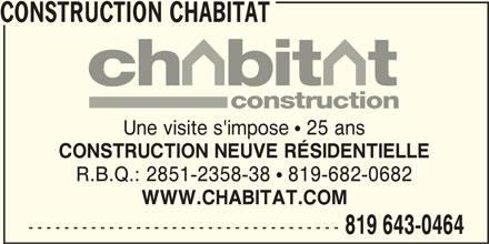 Construction Chabitat (819-643-0464) - Annonce illustrée======= - R.B.Q.: 2851-2358-38  819-682-0682 WWW.CHABITAT.COM ----------------------------------- 819 643-0464 CONSTRUCTION CHABITAT construction Une visite s'impose  25 ans CONSTRUCTION NEUVE RÉSIDENTIELLE