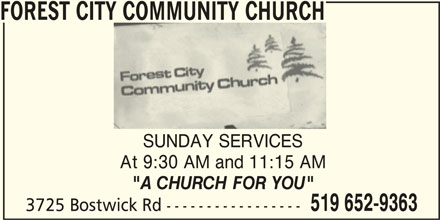 """Forest City Community Church (519-652-9363) - Display Ad - FOREST CITY COMMUNITY CHURCH SUNDAY SERVICES At 9:30 AM and 11:15 AM """"A CHURCH FOR YOU"""" 519 652-9363 3725 Bostwick Rd -----------------"""
