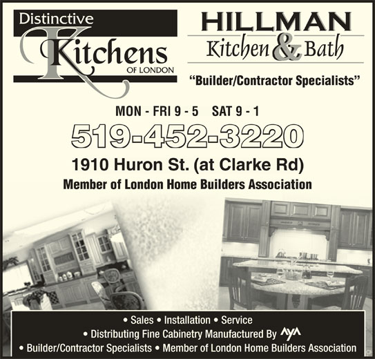 Distinctive Kitchens of London (519-452-3220) - Display Ad - Kitchen BathKhh && Builder/Contractor Specialists MON - FRI 9 - 5    SAT 9 - 1MON - FRI 9 - 5    SAT 9 - 1 519-452-3220 31 --- 1910 Huron St. (at Clarke Rd)1910 Huron St. (at Clarke Rd) Member of London Home Builders AssociationberofLondMember of Lo vice Sales   Installation   Service Distributing Fine Cabinetry Manufactured By Builder/Contractor Specialists   Member of London Home Builders Association