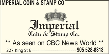 Imperial Coin & Stamp Co (905-528-8313) - Display Ad - IMPERIAL COIN & STAMP CO Imperiali Coin & Stamp Co. ** As seen on CBC News World ** 905 528-8313 227 King St E ----------------------