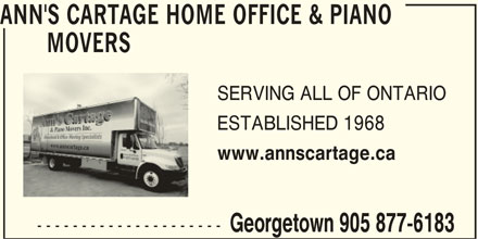 Ann's Cartage Home Office & Piano Movers (905-877-6183) - Display Ad - ANN'S CARTAGE HOME OFFICE & PIANO MOVERS SERVING ALL OF ONTARIO ESTABLISHED 1968 www.annscartage.ca --------------------- Georgetown 905 877-6183