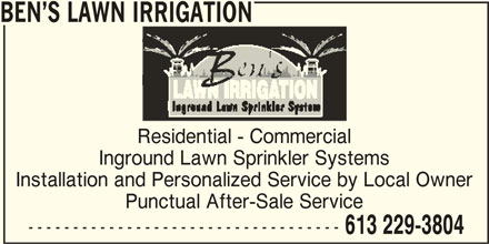 Ben's Lawn Irrigation (613-229-3804) - Display Ad - Residential - Commercial Inground Lawn Sprinkler Systems BEN S LAWN IRRIGATION Installation and Personalized Service by Local Owner Punctual After-Sale Service ----------------------------------- 613 229-3804