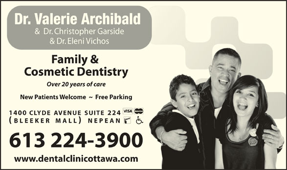 Archibald Dr Valerie J (613-224-3900) - Display Ad - Dr. Valerie Archibald &  Dr. Christopher Garside & Dr. Eleni Vichos Family & Cosmetic Dentistry Over 20 years of care New Patients Welcome  ~  Free Parking 1400 CLYDE AVENUE SUITE 224 (BLEEKER MALL) NEPEAN 613 224-3900 www.dentalclinicottawa.com