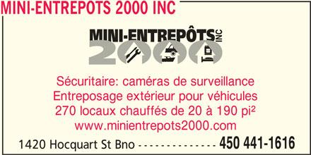 Mini-Entrepôts 2000 Inc (450-441-1616) - Annonce illustrée======= - MINI-ENTREPOTS 2000 INC Sécuritaire: caméras de surveillance Entreposage extérieur pour véhicules 270 locaux chauffés de 20 à 190 pi² www.minientrepots2000.com 450 441-1616 1420 Hocquart St Bno --------------