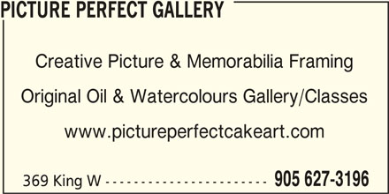 Picture Perfect Gallery (905-627-3196) - Display Ad - PICTURE PERFECT GALLERY Creative Picture & Memorabilia Framing Original Oil & Watercolours Gallery/Classes www.pictureperfectcakeart.com 905 627-3196 369 King W -----------------------