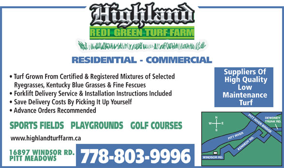 Highland Redi-Green Turf Farms Ltd (604-465-9812) - Display Ad - REDIGREENTURFFARM Suppliers Of Turf Grown From Certified & Registered Mixtures of Selected Save Delivery Costs By Picking It Up Yourself Turf Advance Orders Recommended www.highlandturffarm.ca 778-803-9996 High Quality Ryegrasses, Kentucky Blue Grasses & Fine Fescues Low Forklift Delivery Service & Installation Instructions Included Maintenance