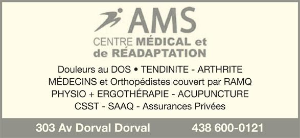 Centre Médical Et De Réadaptation AMS (514-300-1031) - Annonce illustrée======= - 303 Av Dorval Dorval             438 600-0121 Douleurs au DOS   TENDINITE - ARTHRITE MÉDECINS et Orthopédistes couvert par RAMQ PHYSIO + ERGOTHÉRAPIE - ACUPUNCTURE CSST - SAAQ - Assurances Privées