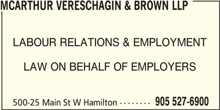 McArthur Vereschagin & Brown LLP (905-527-6900) - Display Ad - MCARTHUR VERESCHAGIN & BROWN LLP LABOUR RELATIONS & EMPLOYMENT LAW ON BEHALF OF EMPLOYERS 905 527-6900 500-25 Main St W Hamilton --------