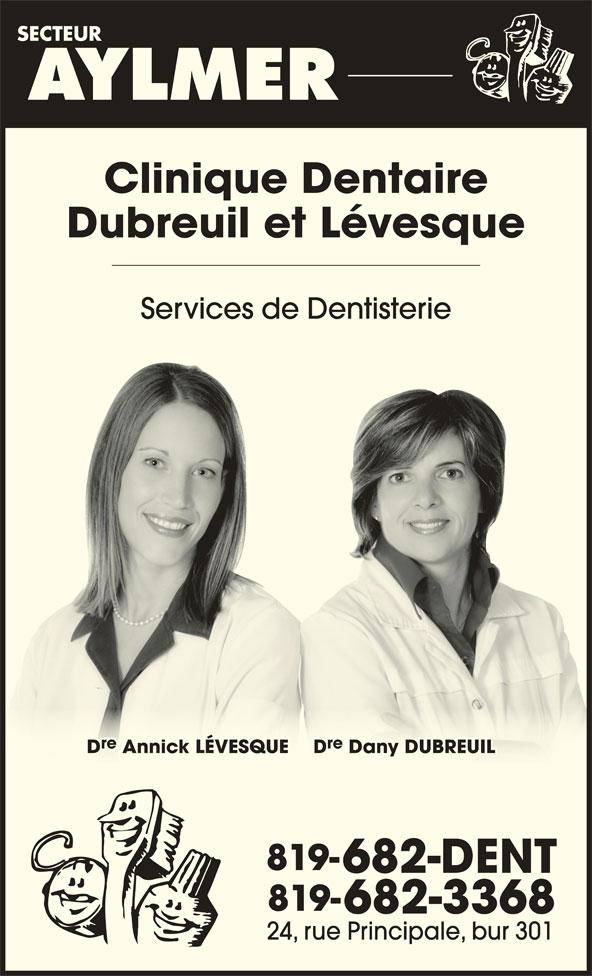 Dre Dany Dubreuil - Dre Annick Levesque (819-682-3368) - Annonce illustrée======= - Clinique Dentaire Dubreuil et Levesque Services de Dentisterie re D Annick LÉVESQUE D Dany DUBREUIL Annick LÉVESQUE Dany DUBREUIL 819- 682-DENT 819- 682-3368 24, rue Principale, bur 301