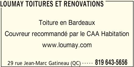 Loumay Toitures et Rénovations (819-643-5656) - Annonce illustrée======= - LOUMAY TOITURES ET RENOVATIONS Toiture en Bardeaux Couvreur recommandé par le CAA Habitation www.loumay.com ----- 819 643-5656 29 rue Jean-Marc Gatineau (QC)