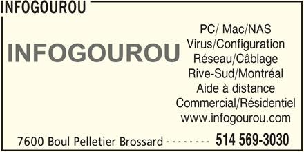 Infogourou Informatique (514-569-3030) - Annonce illustrée======= - Commercial/Résidentiel www.infogourou.com -------- 514 569-3030 7600 Boul Pelletier Brossard INFOGOUROU PC/ Mac/NAS Virus/Configuration Réseau/Câblage Rive-Sud/Montréal Aide à distance