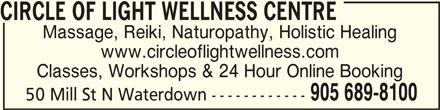 Circle Of Light Wellness Centre (905-689-8100) - Display Ad - CIRCLE OF LIGHT WELLNESS CENTRECIRCLE OF LIGHT WELLNESS CENTRE CIRCLE OF LIGHT WELLNESS CENTRE Massage, Reiki, Naturopathy, Holistic Healing www.circleoflightwellness.com Classes, Workshops & 24 Hour Online Booking 905 689-8100 50 Mill St N Waterdown ------------