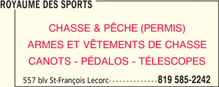 Royaume Des Sports (819-585-2242) - Annonce illustrée======= - ROYAUME DES SPORTS CHASSE & PÊCHE (PERMIS) ARMES ET VÊTEMENTS DE CHASSE CANOTS - PÉDALOS - TÉLESCOPES 819 585-2242 557 blv St-François Lecorc--------------