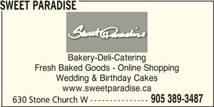 Sweet Paradise (905-389-3487) - Display Ad - SWEET PARADISE Bakery-Deli-Catering Fresh Baked Goods - Online Shopping Wedding & Birthday Cakes www.sweetparadise.ca 905 389-3487 630 Stone Church W ---------------