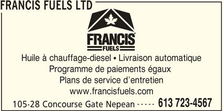 Francis Fuels (613-723-4567) - Annonce illustrée======= - FRANCIS FUELS LTD Huile à chauffage-diesel   Livraison automatique Programme de paiements égaux Plans de service d entretien www.francisfuels.com ----- 613 723-4567 105-28 Concourse Gate Nepean