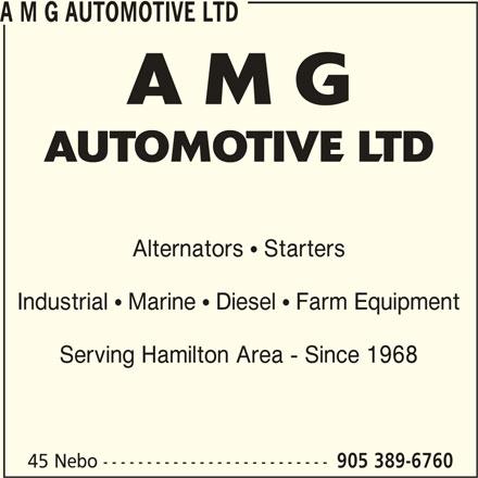 A M G Automotive Ltd (905-389-6760) - Display Ad - A M G AUTOMOTIVE LTD A M G AUTOMOTIVE LTD Alternators  Starters Industrial  Marine  Diesel  Farm Equipment Serving Hamilton Area - Since 1968 45 Nebo -------------------------- 905 389-6760