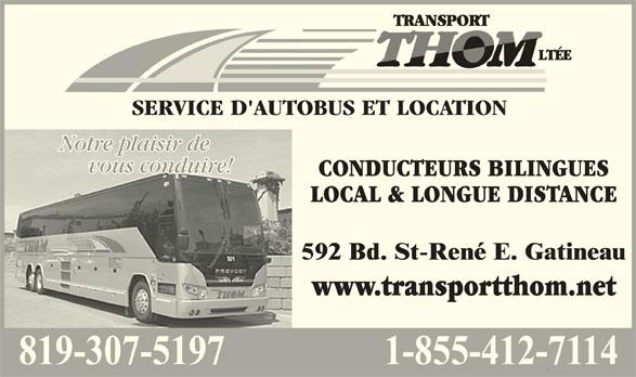 Transport Thom Ltée (819-663-7253) - Annonce illustrée======= - SERVICE D'AUTOBUS ET LOCATION Notre plaisir deNotre plaisir de vous conduire!vous conduire! CONDUCTEURS BILINGUES LOCAL & LONGUE DISTANCE www.transportthom.net