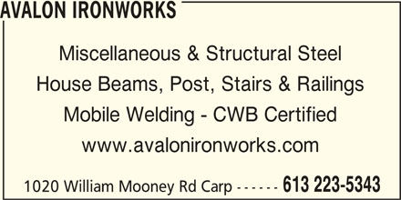 Avalon Ironworks (613-223-5343) - Display Ad - AVALON IRONWORKS Miscellaneous & Structural Steel House Beams, Post, Stairs & Railings Mobile Welding - CWB Certified www.avalonironworks.com 613 223-5343 1020 William Mooney Rd Carp ------
