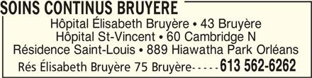 Hôpital Elisabeth-Bruyère-Voir Soins continus Bruyère (613-562-6262) - Annonce illustrée======= - Résidence Saint-Louis   889 Hiawatha Park Orléans 613 562-6262 Rés Élisabeth Bruyère 75 Bruyère----- SOINS CONTINUS BRUYERESOINS CONTINUS BRUYERE SOINS CONTINUS BRUYERE Hôpital Élisabeth Bruyère   43 Bruyère Hôpital St-Vincent   60 Cambridge N