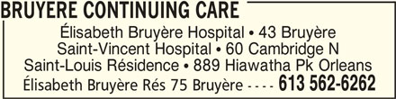 Elisabeth Bruyère Hospital (613-562-6262) - Display Ad - BRUYERE CONTINUING CAREBRUYERE CONTINUING CARE BRUYERE CONTINUING CARE Élisabeth Bruyère Hospital  43 Bruyère Saint-Vincent Hospital  60 Cambridge N Saint-Louis Résidence  889 Hiawatha Pk Orleans Élisabeth Bruyère Rés 75 Bruyère ---- 613 562-6262