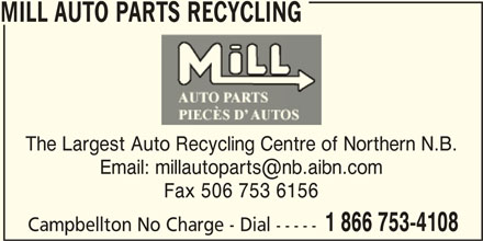 Mill Auto Parts Recycling (506-753-4108) - Display Ad - MILL AUTO PARTS RECYCLING The Largest Auto Recycling Centre of Northern N.B. Fax 506 753 6156 1 866 753-4108 Campbellton No Charge - Dial -----