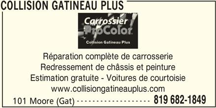 Collision Gatineau Plus (819-682-1849) - Annonce illustrée======= - COLLISION GATINEAU PLUS Collision Gatineau Plust Réparation complète de carrosserie Redressement de châssis et peinture Estimation gratuite - Voitures de courtoisie www.collisiongatineauplus.com ------------------- 819 682-1849 101 Moore (Gat) COLLISION GATINEAU PLUS