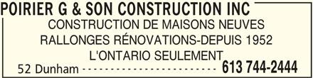 Poirier G & Son Construction Inc (613-744-2444) - Annonce illustrée======= - POIRIER G & SON CONSTRUCTION INC CONSTRUCTION DE MAISONS NEUVES ------------------------ RALLONGES RÉNOVATIONS-DEPUIS 1952 L'ONTARIO SEULEMENT 613 744-2444 52 Dunham