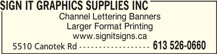 Sign it Signs (613-526-0660) - Display Ad - SIGN IT GRAPHICS SUPPLIES INC SIGN IT GRAPHICS SUPPLIES INC Channel Lettering Banners Larger Format Printing www.signitsigns.ca 613 526-0660 5510 Canotek Rd ------------------