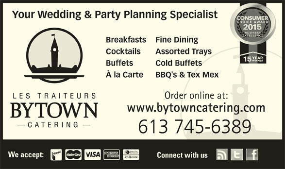 Bytown Catering (613-745-6389) - Display Ad - 613 745-6389 We accept: Connect with us Your Wedding & Party Planning Specialist Breakfasts Fine Dining Cocktails Assorted Trays Buffets Cold Buffets À la Carte BBQ's & Tex Mex Order online at: www.bytowncatering.com