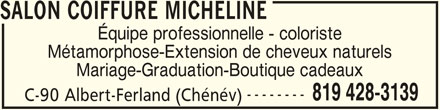 Salon Micheline (819-428-3139) - Annonce illustrée======= - 819 428-3139 C-90 Albert-Ferland (Chénév) SALON COIFFURE MICHELINE Équipe professionnelle - coloriste Métamorphose-Extension de cheveux naturels Mariage-Graduation-Boutique cadeaux --------