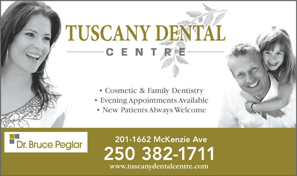 Tuscany Dental Centre (250-382-1711) - Display Ad - Cosmetic & Family Dentistry Evening Appointments Available New Patients Always Welcome 201-1662 McKenzie Ave 250 382-1711 www.tuscanydentalcentre.com