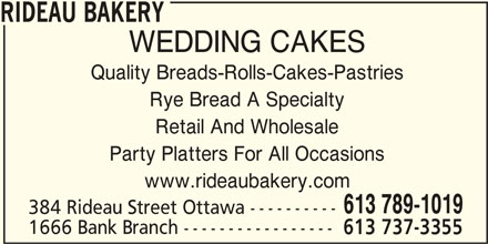 Rideau Bakery (613-789-1019) - Display Ad - RIDEAU BAKERY WEDDING CAKES Quality Breads-Rolls-Cakes-Pastries Rye Bread A Specialty Retail And Wholesale Party Platters For All Occasions www.rideaubakery.com 613 789-1019 384 Rideau Street Ottawa ---------- 1666 Bank Branch ----------------- 613 737-3355