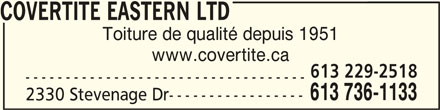 Covertite Eastern Ltd (613-736-1133) - Annonce illustrée======= - www.covertite.ca 613 229-2518 ----------------------------------- 613 736-1133 2330 Stevenage Dr----------------- COVERTITE EASTERN LTDCOVERTITE EASTERN LTD COVERTITE EASTERN LTD Toiture de qualité depuis 1951