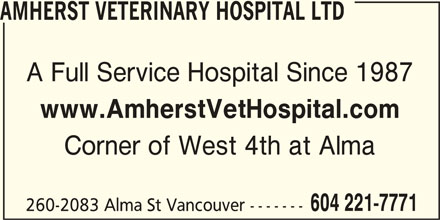 Amherst Veterinary Hospital Ltd (604-221-7771) - Display Ad - 604 221-7771 Corner of West 4th at Alma 260-2083 Alma St Vancouver ------- AMHERST VETERINARY HOSPITAL LTD A Full Service Hospital Since 1987 www.AmherstVetHospital.com
